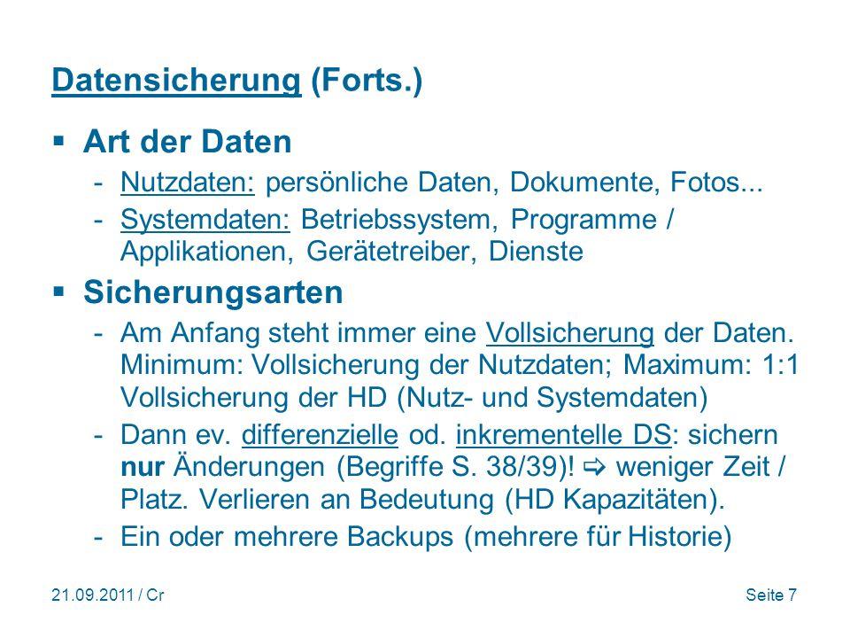 21.09.2011 / CrSeite 7 Datensicherung (Forts.) Art der Daten -Nutzdaten: persönliche Daten, Dokumente, Fotos...