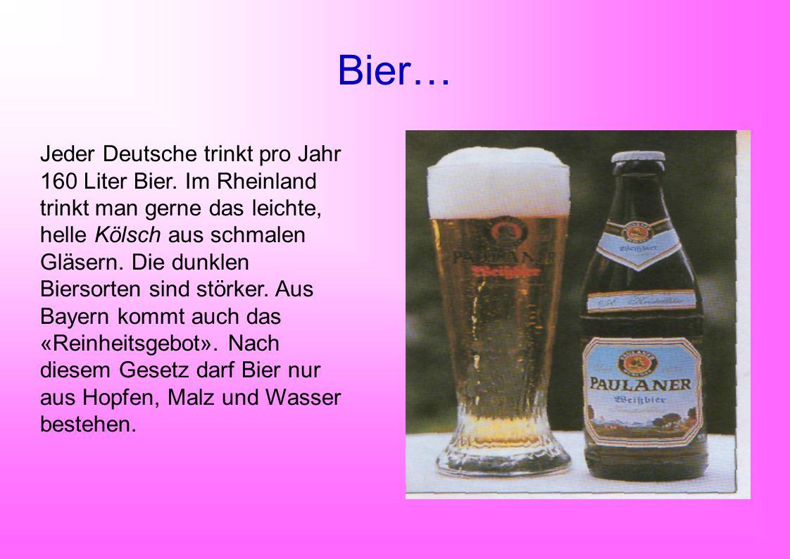 Bier… Jeder Deutsche trinkt pro Jahr 160 Liter Bier. Im Rheinland trinkt man gerne das leichte, helle Kölsch aus schmalen Gläsern. Die dunklen Biersor