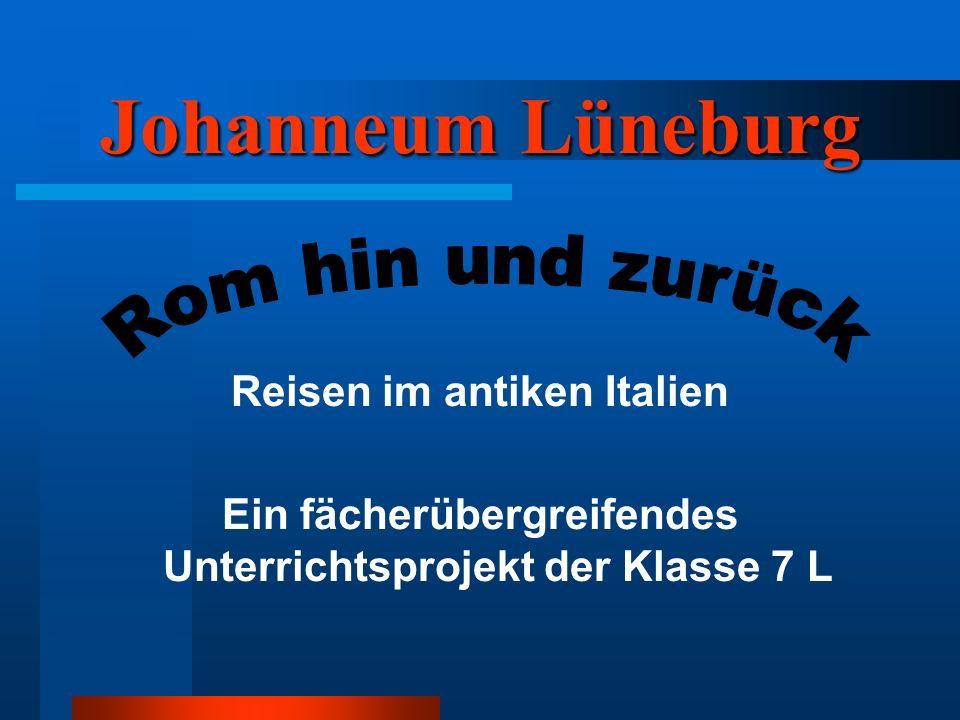 Johanneum Lüneburg Reisen im antiken Italien Ein fächerübergreifendes Unterrichtsprojekt der Klasse 7 L
