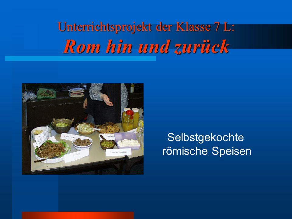 Unterrichtsprojekt der Klasse 7 L: Rom hin und zurück Projektpräsentation: Römisches Essen und Trinken