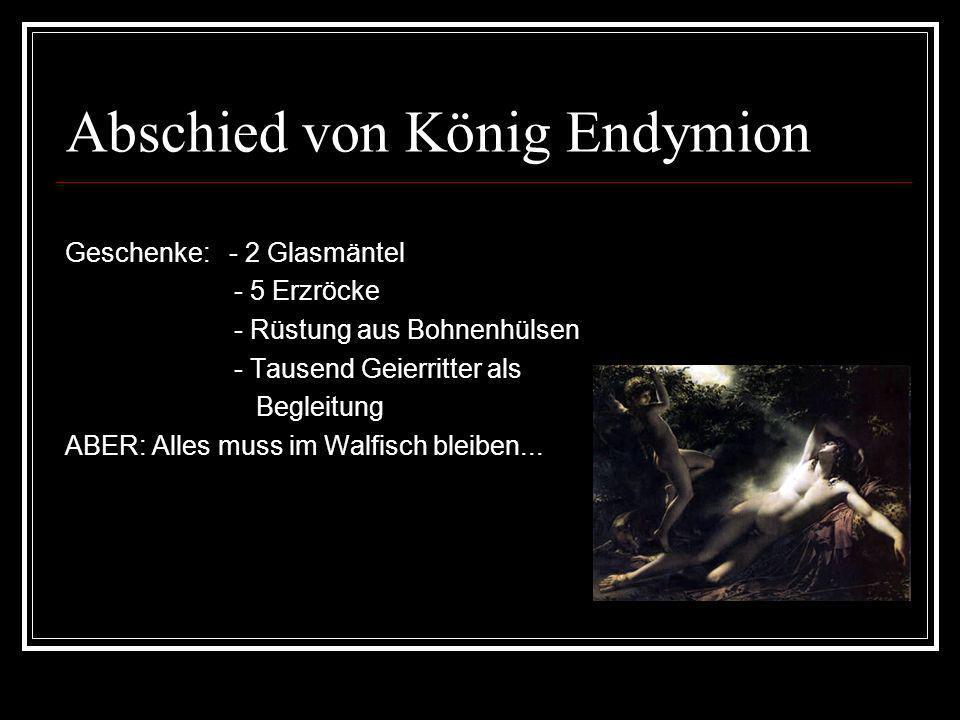 Abschied von König Endymion Geschenke: - 2 Glasmäntel - 5 Erzröcke - Rüstung aus Bohnenhülsen - Tausend Geierritter als Begleitung ABER: Alles muss im