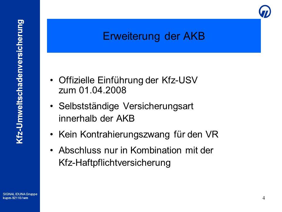 SIGNAL IDUNA Gruppe kupm-92110 / wm Kfz-Umweltschadenversicherung 4 Erweiterung der AKB Offizielle Einführung der Kfz-USV zum 01.04.2008 Selbstständig