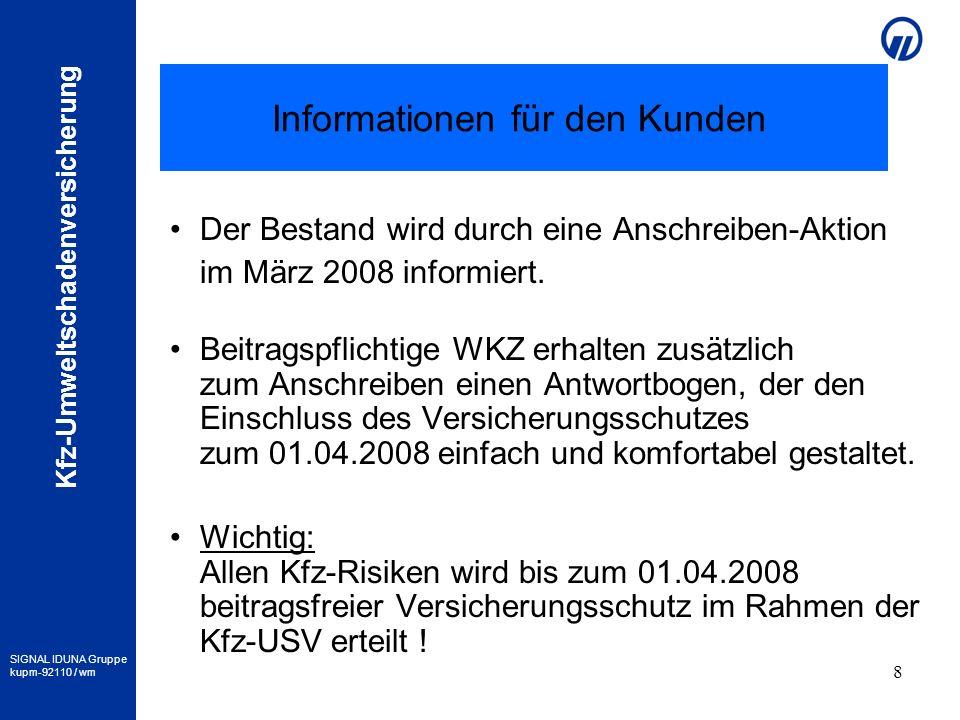 SIGNAL IDUNA Gruppe kupm-92110 / wm Kfz-Umweltschadenversicherung 8 Informationen für den Kunden Der Bestand wird durch eine Anschreiben-Aktion im Mär