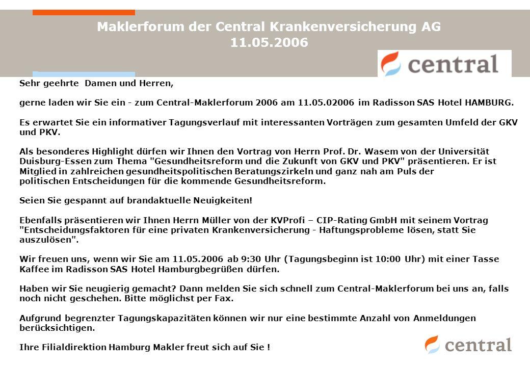 Maklerforum der Central Krankenversicherung AG 11.05.2006 Sehr geehrte Damen und Herren, gerne laden wir Sie ein - zum Central-Maklerforum 2006 am 11.