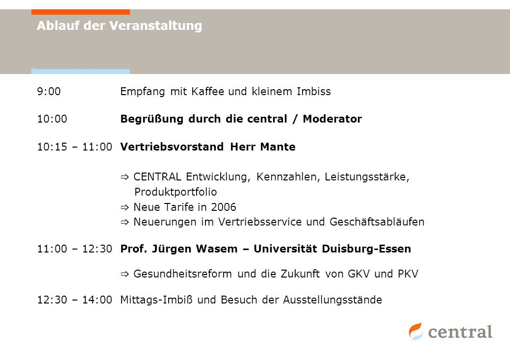 Ablauf der Veranstaltung 9:00 Empfang mit Kaffee und kleinem Imbiss 10:00 Begrüßung durch die central / Moderator 10:15 – 11:00Vertriebsvorstand Herr