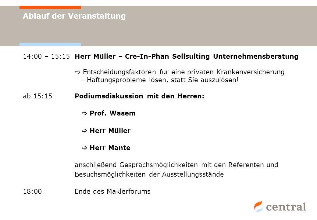 Ablauf der Veranstaltung 14:00 – 15:15 Herr Müller – Cre-In-Phan Sellsulting Unternehmensberatung Entscheidungsfaktoren für eine privaten Krankenversi