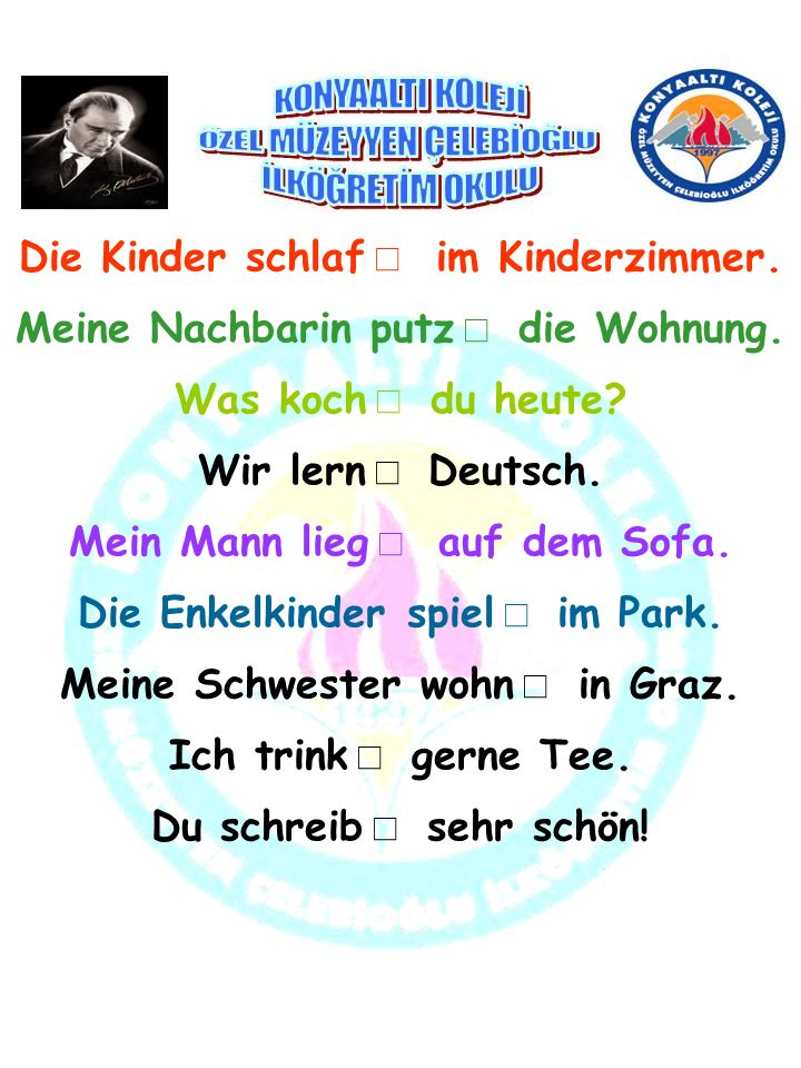 Die Kinder schlaf im Kinderzimmer. Meine Nachbarin putz die Wohnung. Was koch du heute? Wir lern Deutsch. Mein Mann lieg auf dem Sofa. Die Enkelkinder