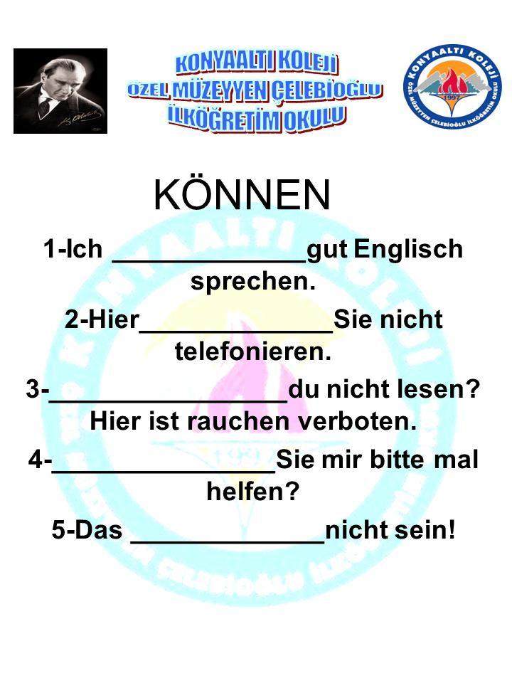 KÖNNEN 1-Ich _____________gut Englisch sprechen.2-Hier_____________Sie nicht telefonieren.