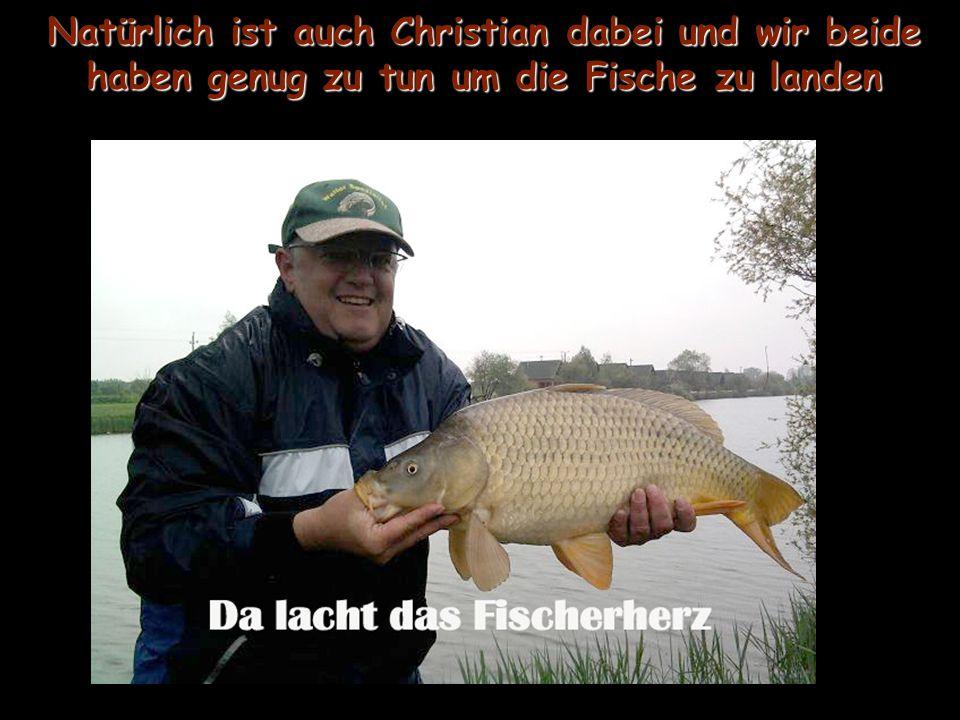 Natürlich ist auch Christian dabei und wir beide haben genug zu tun um die Fische zu landen