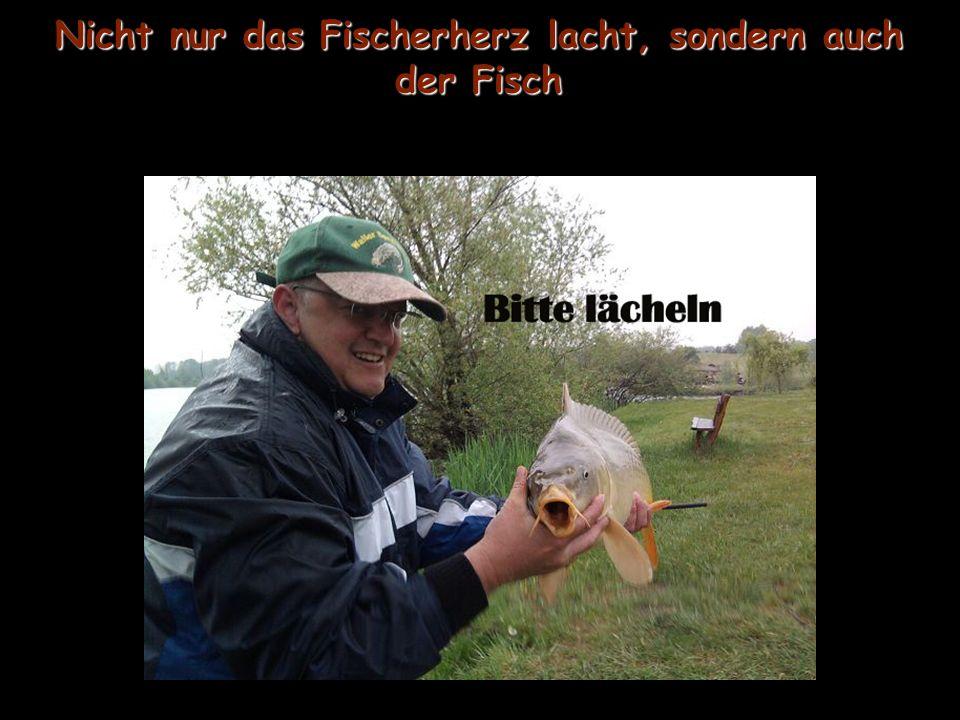 Nicht nur das Fischerherz lacht, sondern auch der Fisch