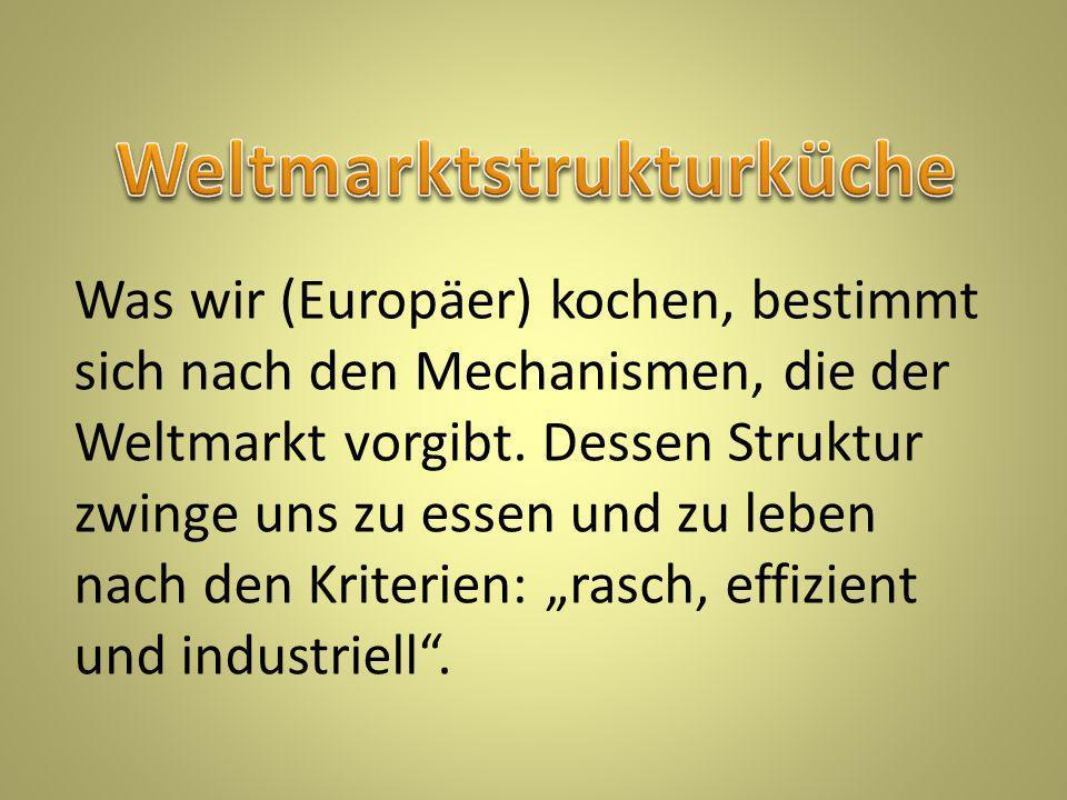 Was wir (Europäer) kochen, bestimmt sich nach den Mechanismen, die der Weltmarkt vorgibt.