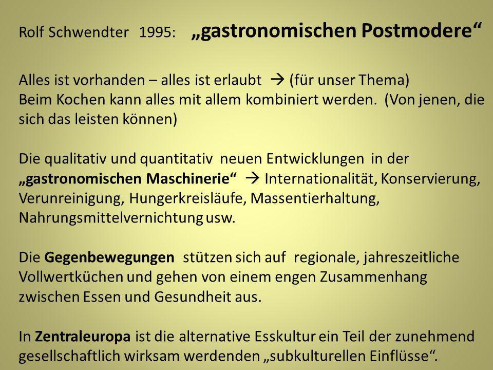 Rolf Schwendter 1995: gastronomischen Postmodere Alles ist vorhanden – alles ist erlaubt (für unser Thema) Beim Kochen kann alles mit allem kombiniert werden.