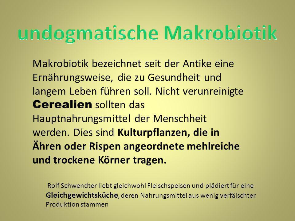 Rolf Schwendter liebt gleichwohl Fleischspeisen und plädiert für eine Gleichgewichtsküche, deren Nahrungsmittel aus wenig verfälschter Produktion stammen Makrobiotik bezeichnet seit der Antike eine Ernährungsweise, die zu Gesundheit und langem Leben führen soll.
