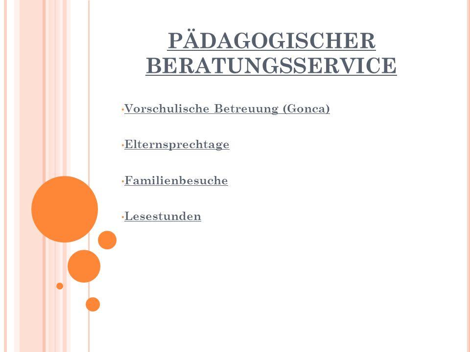 PÄDAGOGISCHER BERATUNGSSERVICE Vorschulische Betreuung (Gonca) Elternsprechtage Familienbesuche Lesestunden