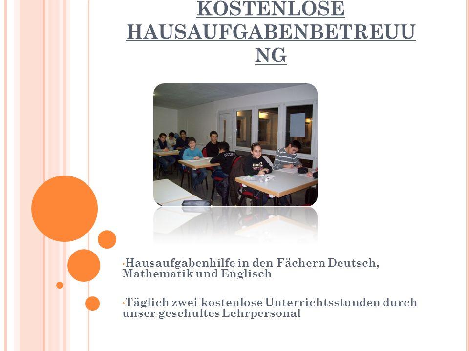 KOSTENLOSE HAUSAUFGABENBETREUU NG Hausaufgabenhilfe in den Fächern Deutsch, Mathematik und Englisch Täglich zwei kostenlose Unterrichtsstunden durch unser geschultes Lehrpersonal