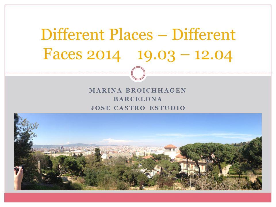 MARINA BROICHHAGEN BARCELONA JOSE CASTRO ESTUDIO Different Places – Different Faces 2014 19.03 – 12.04