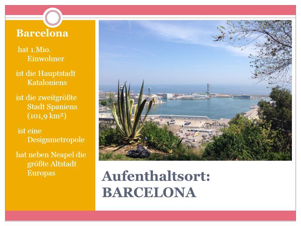 Aufenthaltsort: BARCELONA Barcelona hat 1.Mio. Einwohner ist die Hauptstadt Kataloniens ist die zweitgrößte Stadt Spaniens (101,9 km²) ist eine Design