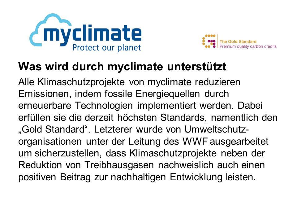 Was wird durch myclimate unterstützt Alle Klimaschutzprojekte von myclimate reduzieren Emissionen, indem fossile Energiequellen durch erneuerbare Technologien implementiert werden.