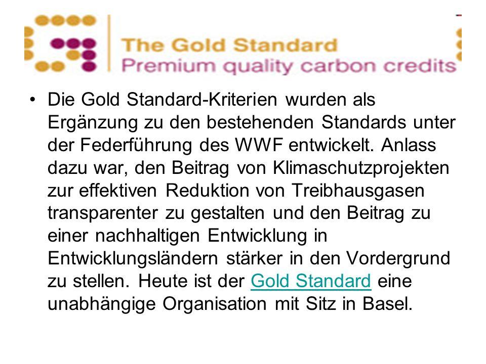 Die Gold Standard-Kriterien wurden als Ergänzung zu den bestehenden Standards unter der Federführung des WWF entwickelt.