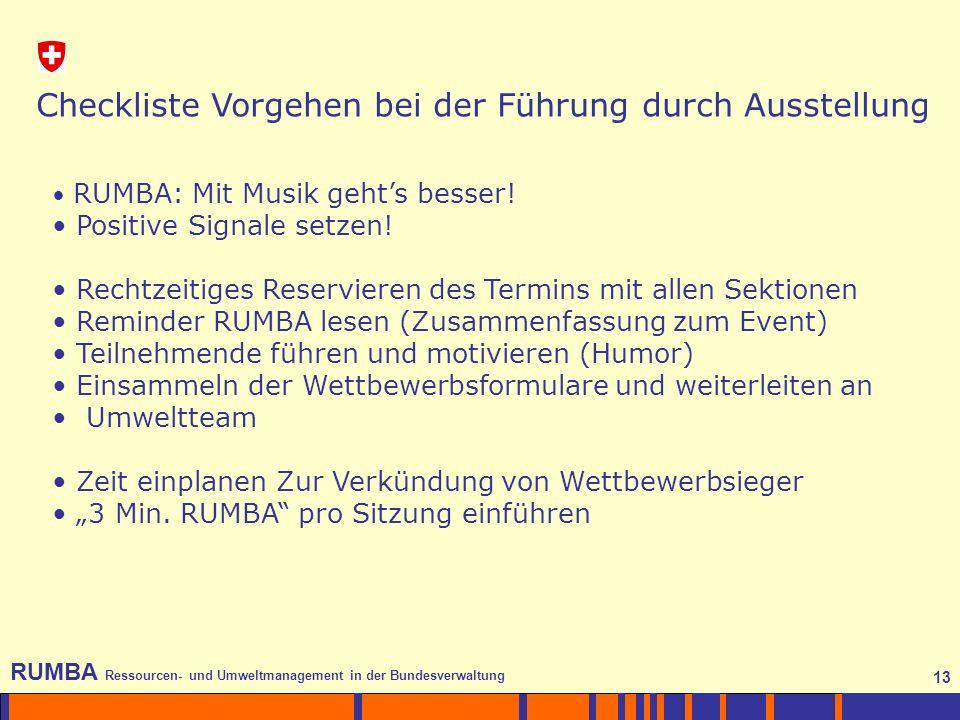 13 RUMBA Ressourcen- und Umweltmanagement in der Bundesverwaltung 13 Checkliste Vorgehen bei der Führung durch Ausstellung RUMBA: Mit Musik gehts besser.