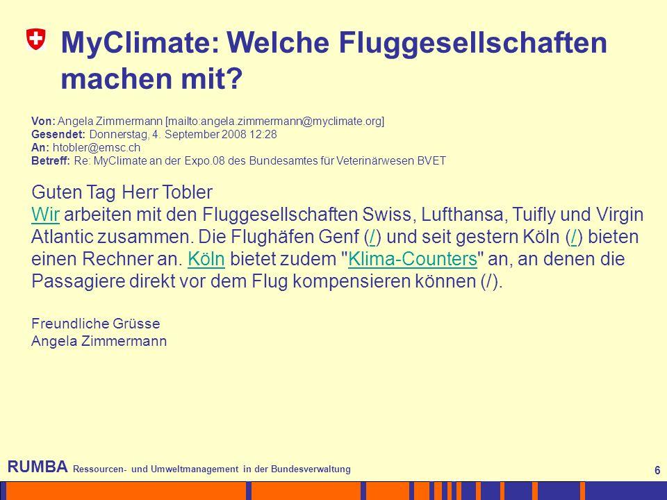 6 RUMBA Ressourcen- und Umweltmanagement in der Bundesverwaltung 6 Von: Angela Zimmermann [mailto:angela.zimmermann@myclimate.org] Gesendet: Donnerstag, 4.