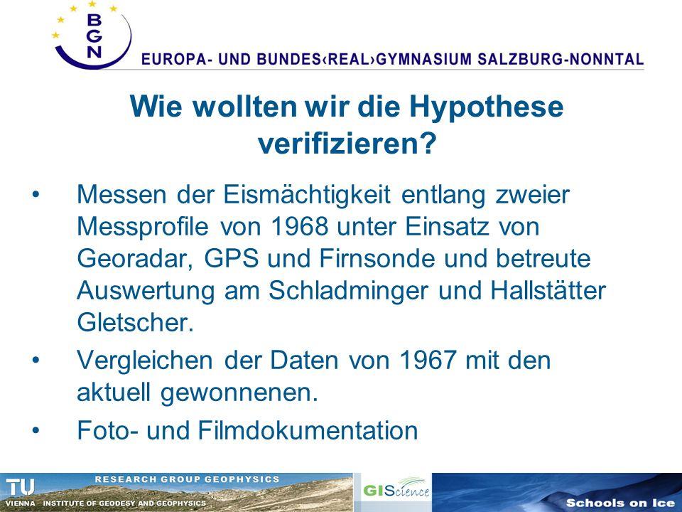 Wie wollten wir die Hypothese verifizieren? Messen der Eismächtigkeit entlang zweier Messprofile von 1968 unter Einsatz von Georadar, GPS und Firnsond