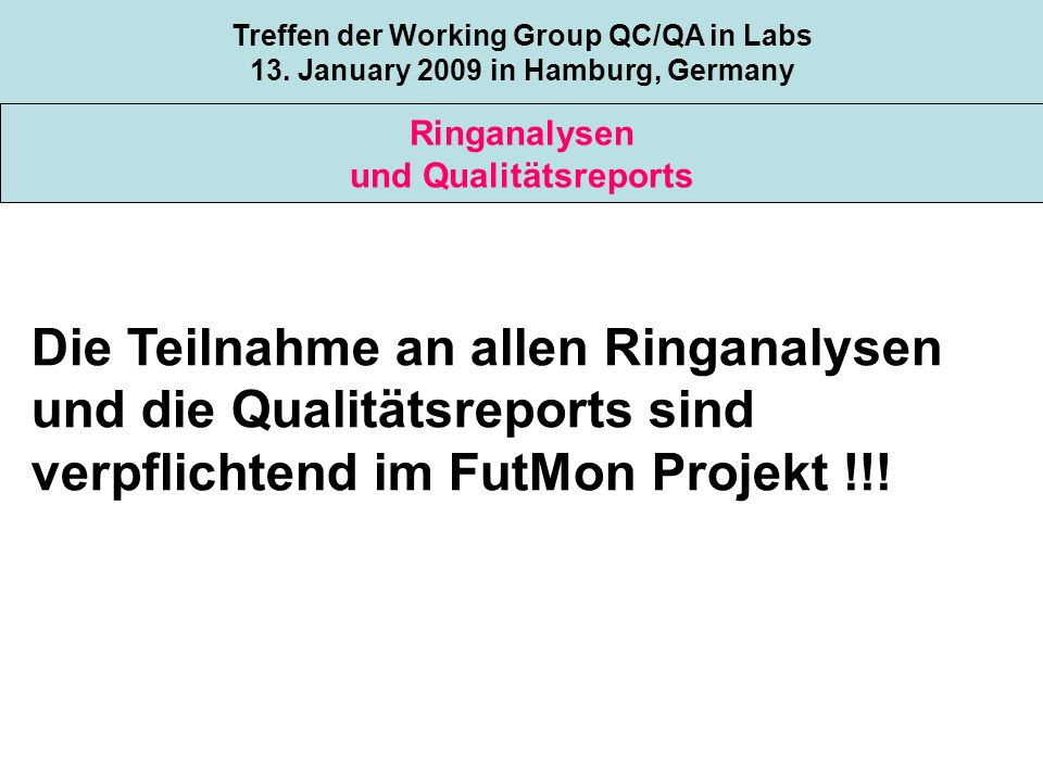 Topic 1 Ringanalysen und Qualitätsreports Treffen der Working Group QC/QA in Labs 13. January 2009 in Hamburg, Germany Die Teilnahme an allen Ringanal