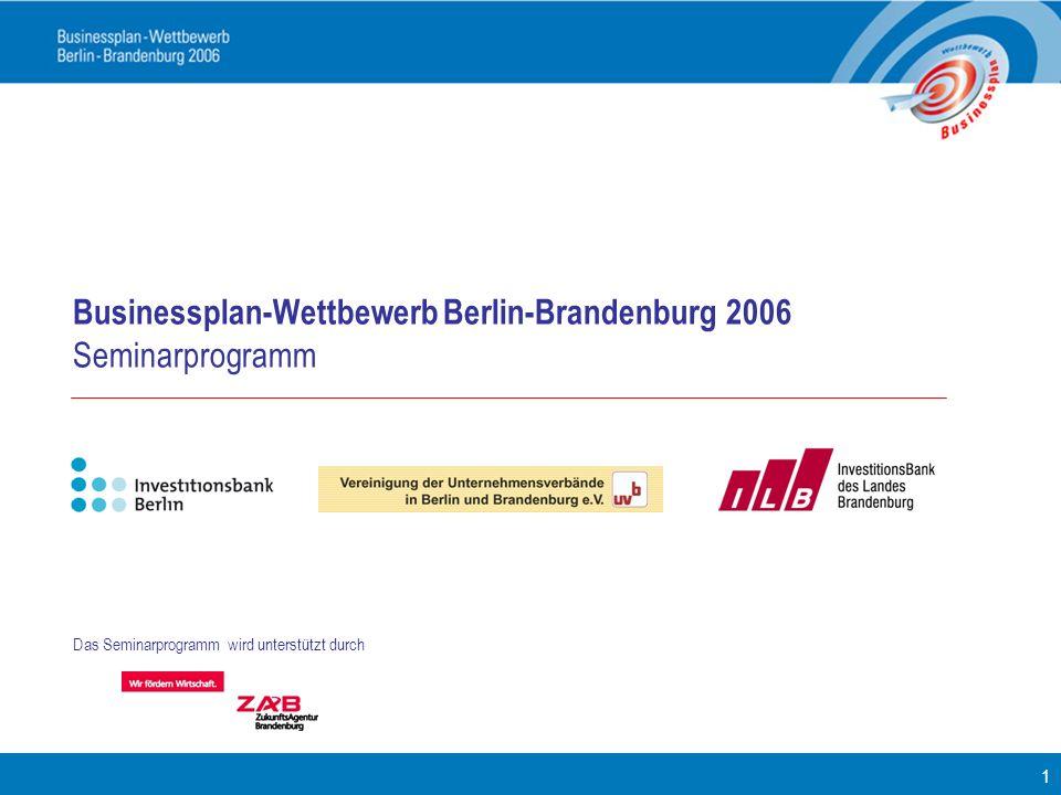 1 Das Seminarprogramm wird unterstützt durch Businessplan-Wettbewerb Berlin-Brandenburg 2006 Seminarprogramm