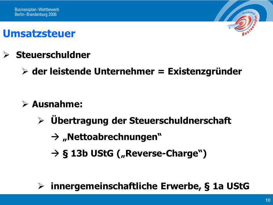 10 Umsatzsteuer Steuerschuldner der leistende Unternehmer = Existenzgründer Ausnahme: Übertragung der Steuerschuldnerschaft Nettoabrechnungen § 13b US