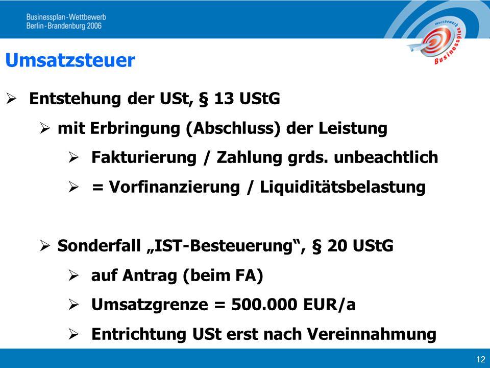 12 Umsatzsteuer Entstehung der USt, § 13 UStG mit Erbringung (Abschluss) der Leistung Fakturierung / Zahlung grds. unbeachtlich = Vorfinanzierung / Li