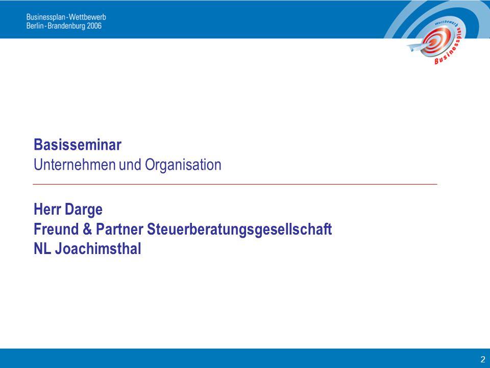 2 Herr Darge Freund & Partner Steuerberatungsgesellschaft NL Joachimsthal Basisseminar Unternehmen und Organisation