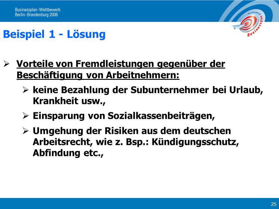 25 Beispiel 1 - Lösung Vorteile von Fremdleistungen gegenüber der Beschäftigung von Arbeitnehmern: keine Bezahlung der Subunternehmer bei Urlaub, Kran