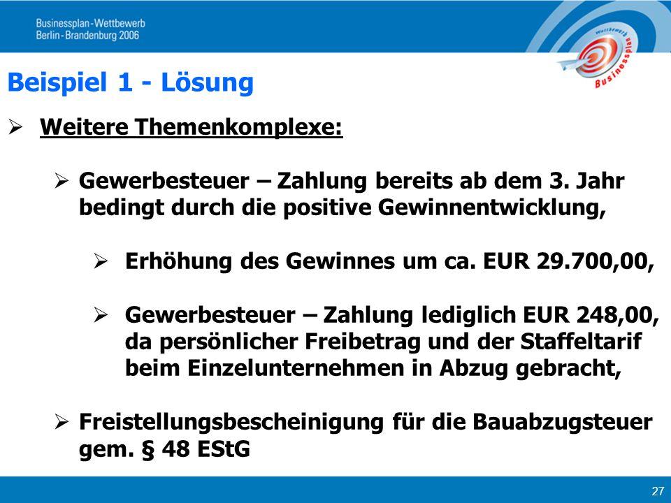 27 Beispiel 1 - Lösung Weitere Themenkomplexe: Gewerbesteuer – Zahlung bereits ab dem 3. Jahr bedingt durch die positive Gewinnentwicklung, Erhöhung d