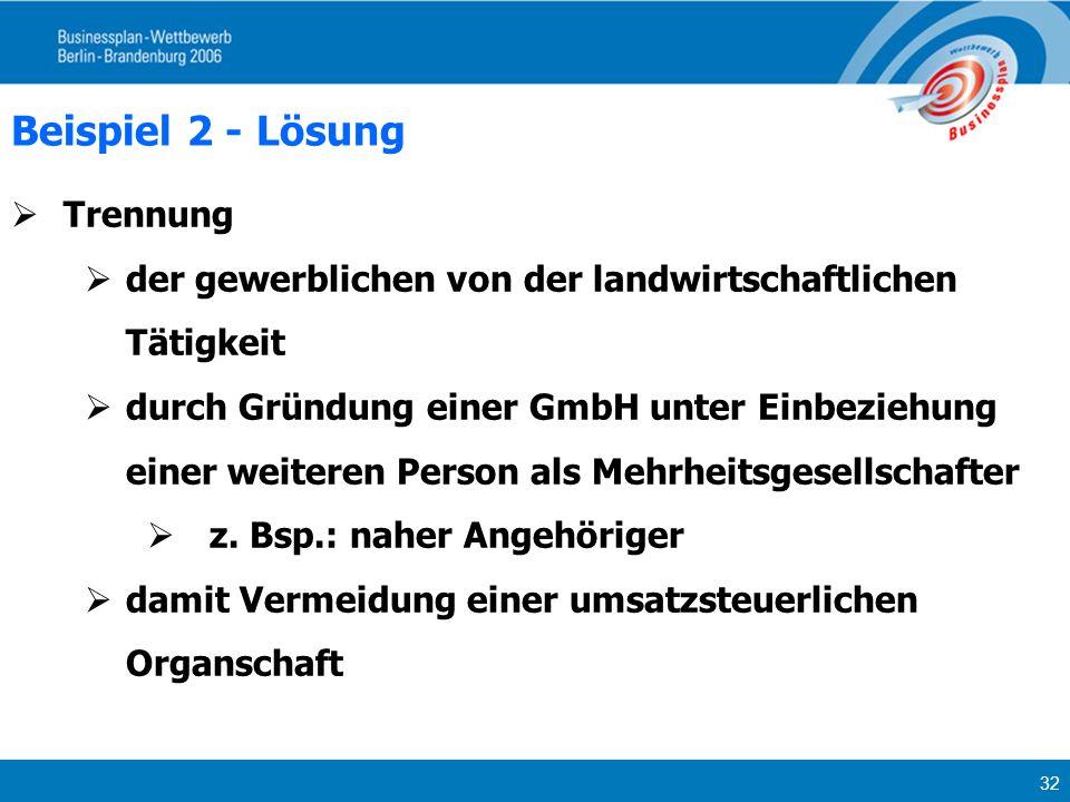32 Beispiel 2 - Lösung Trennung der gewerblichen von der landwirtschaftlichen Tätigkeit durch Gründung einer GmbH unter Einbeziehung einer weiteren Pe