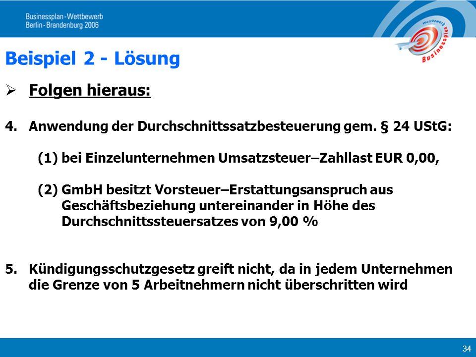 34 Beispiel 2 - Lösung Folgen hieraus: 4.Anwendung der Durchschnittssatzbesteuerung gem. § 24 UStG: (1)bei Einzelunternehmen Umsatzsteuer–Zahllast EUR