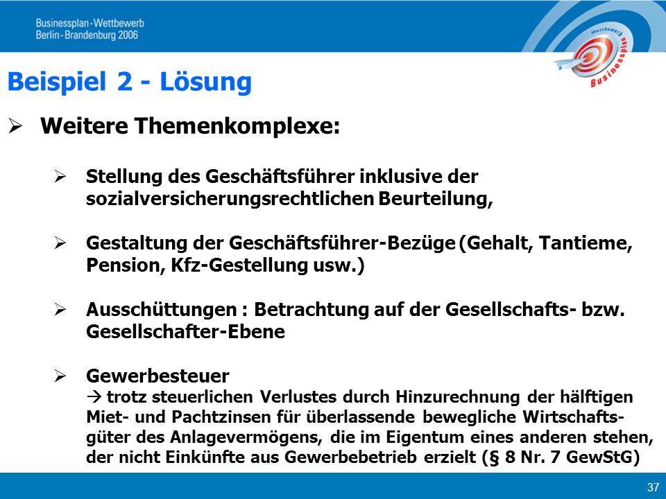 37 Beispiel 2 - Lösung Weitere Themenkomplexe: Stellung des Geschäftsführer inklusive der sozialversicherungsrechtlichen Beurteilung, Gestaltung der G