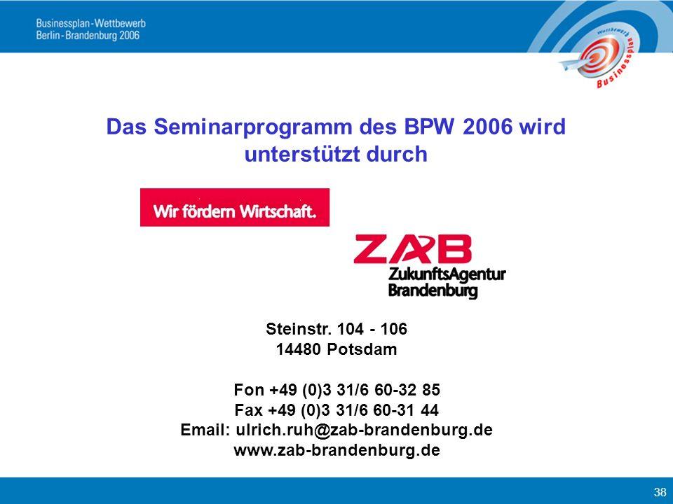 38 Das Seminarprogramm des BPW 2006 wird unterstützt durch Steinstr. 104 - 106 14480 Potsdam Fon +49 (0)3 31/6 60-32 85 Fax +49 (0)3 31/6 60-31 44 Ema