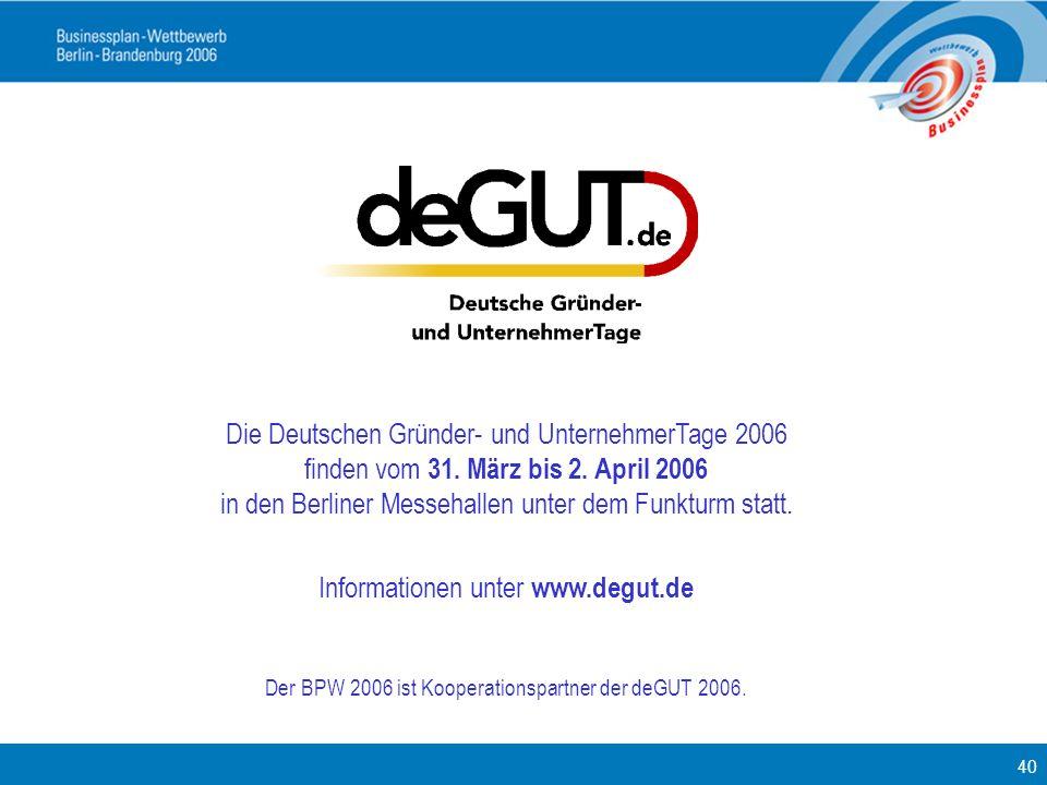 40 Die Deutschen Gründer- und UnternehmerTage 2006 finden vom 31. März bis 2. April 2006 in den Berliner Messehallen unter dem Funkturm statt. Informa
