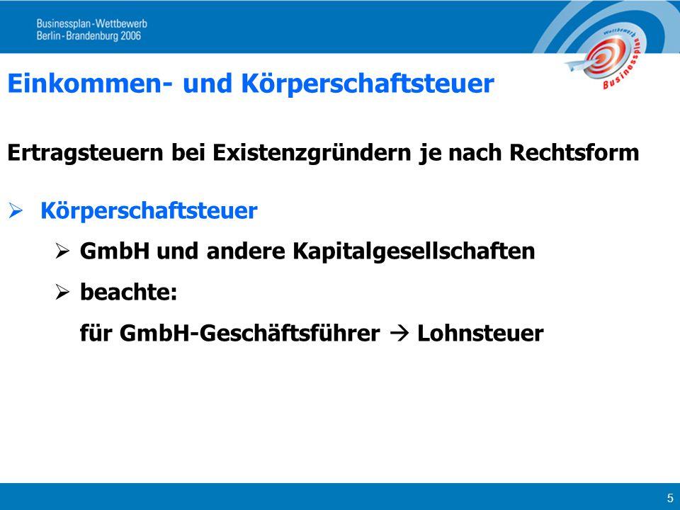 5 Einkommen- und Körperschaftsteuer Ertragsteuern bei Existenzgründern je nach Rechtsform Körperschaftsteuer GmbH und andere Kapitalgesellschaften bea