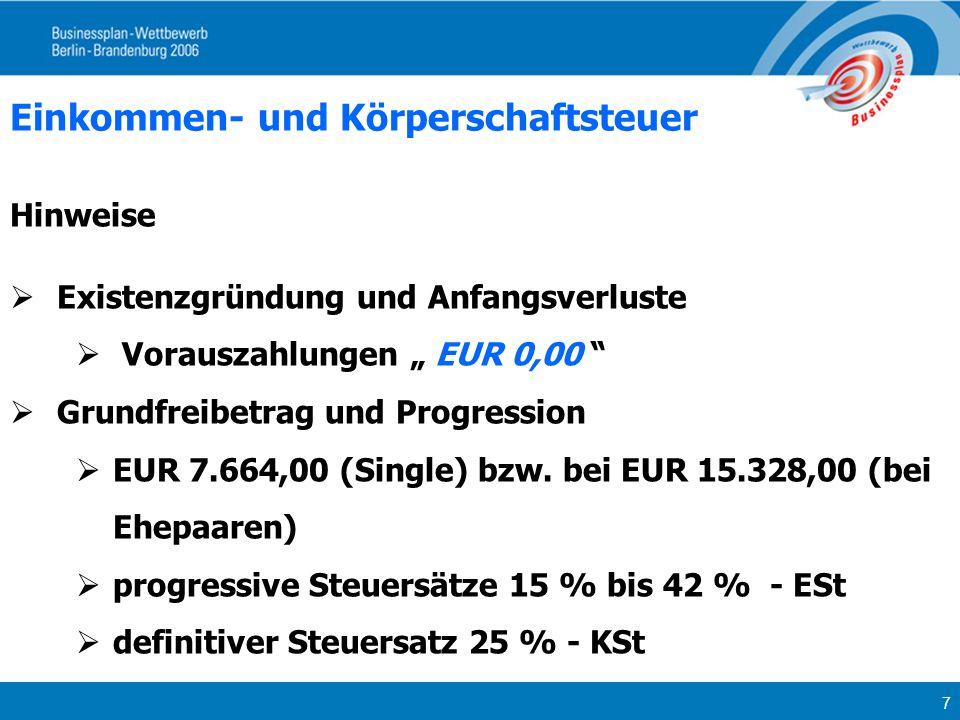 7 Einkommen- und Körperschaftsteuer Hinweise Existenzgründung und Anfangsverluste Vorauszahlungen EUR 0,00 Grundfreibetrag und Progression EUR 7.664,0