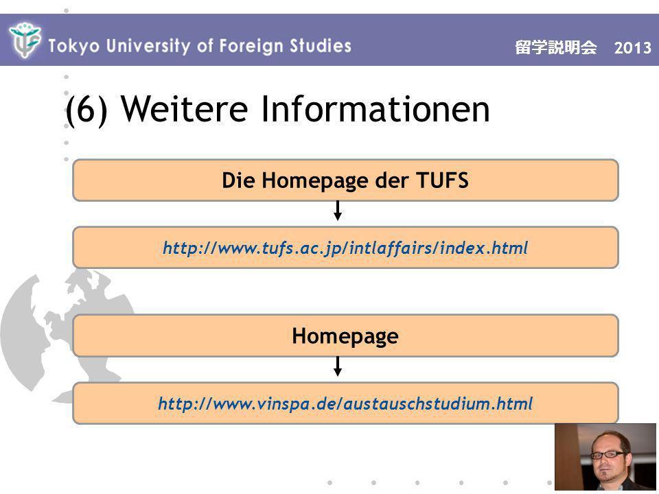 2007 Die Homepage der TUFS http://www.tufs.ac.jp/intlaffairs/index.html Homepage http://www.vinspa.de/austauschstudium.html 2013 (6) Weitere Informationen