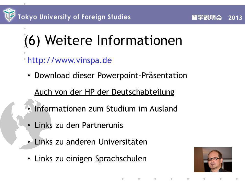 2007 Download dieser Powerpoint-Präsentation Auch von der HP der Deutschabteilung Informationen zum Studium im Ausland Links zu den Partnerunis Links zu anderen Universitäten Links zu einigen Sprachschulen 2013 (6) Weitere Informationen http://www.vinspa.de