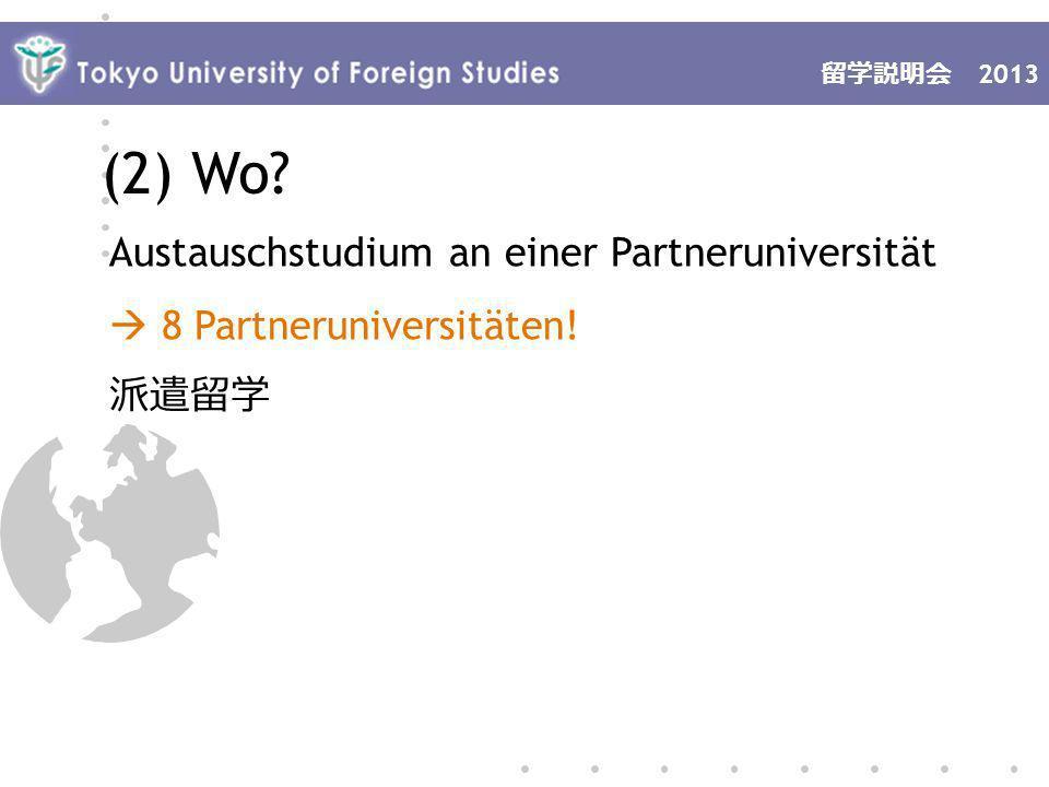 2013 (2) Wo Austauschstudium an einer Partneruniversität 8 Partneruniversitäten!