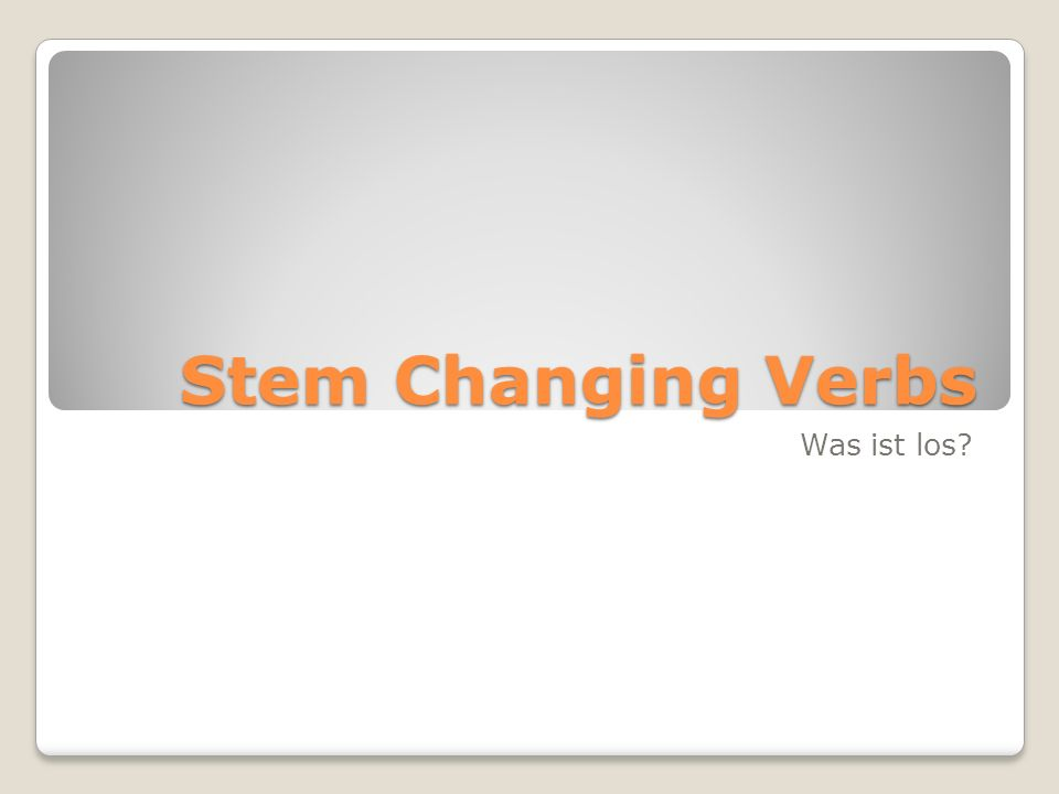 Stem Changing Verbs Was ist los?