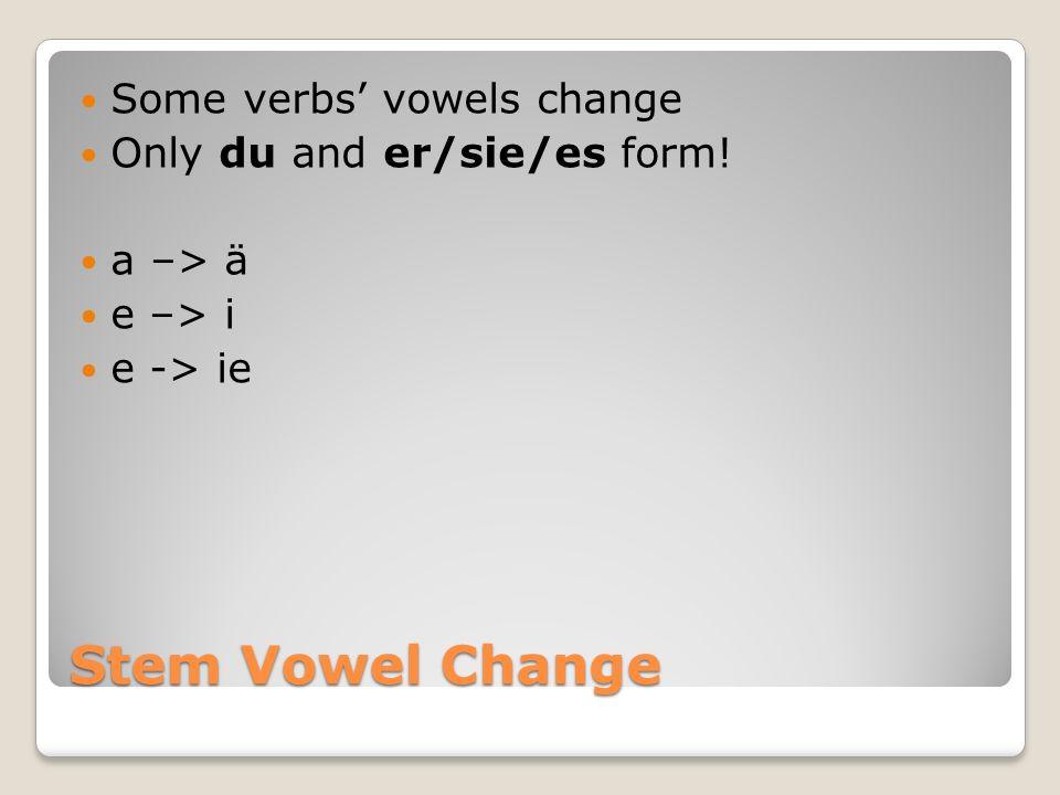 Stem Vowel Change Some verbs vowels change Only du and er/sie/es form! a –> ä e –> i e -> ie