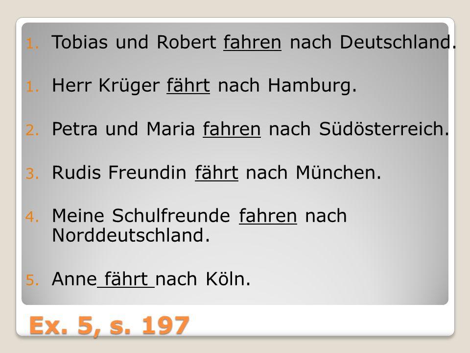 Ex.5, s. 197 1. Tobias und Robert fahren nach Deutschland.