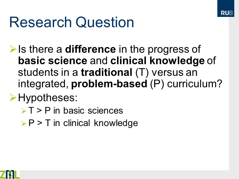 Research Question Is there a difference in the progress of basic science and clinical knowledge of students in a traditional (T) versus an integrated,