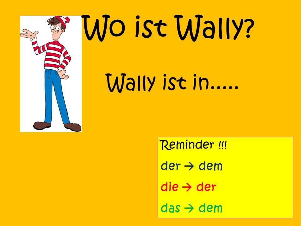 Wo ist Wally? Wally ist in..... Reminder !!! der dem die der das dem