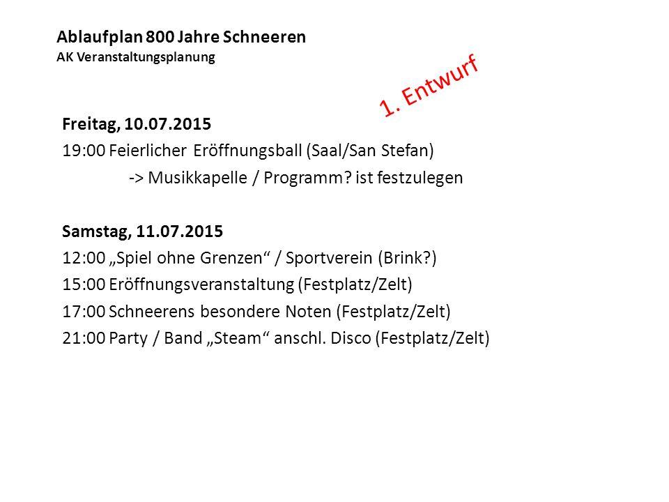 Ablaufplan 800 Jahre Schneeren AK Veranstaltungsplanung Freitag, 10.07.2015 19:00 Feierlicher Eröffnungsball (Saal/San Stefan) -> Musikkapelle / Progr