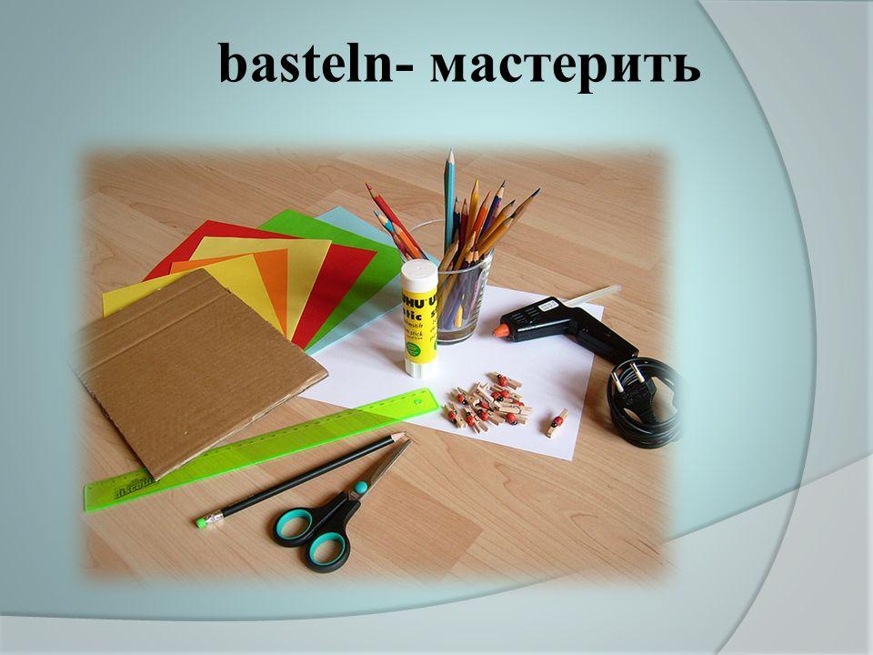 basteln- мастерить